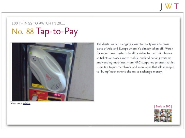 100 THINGS TO WATCH IN 2011No. 88 Tap-to-Pay                               The digital wallet is edging closer to reality ...