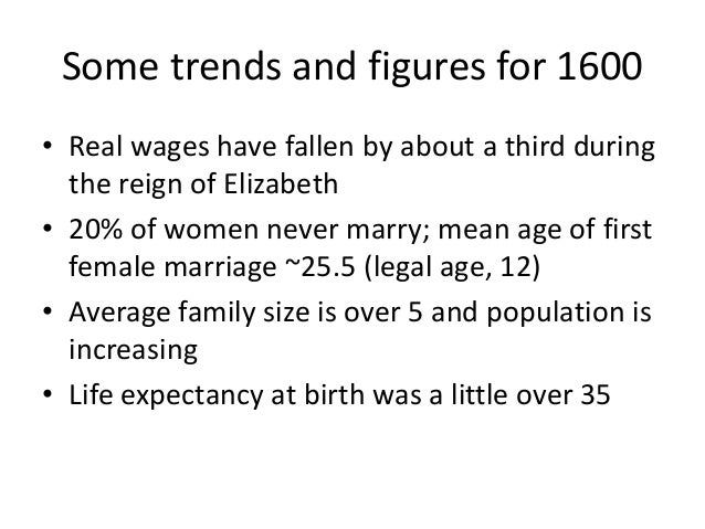 Some trends and figures for 1600 • Real wages have fallen by about a third during the reign of Elizabeth • 20% of women ne...
