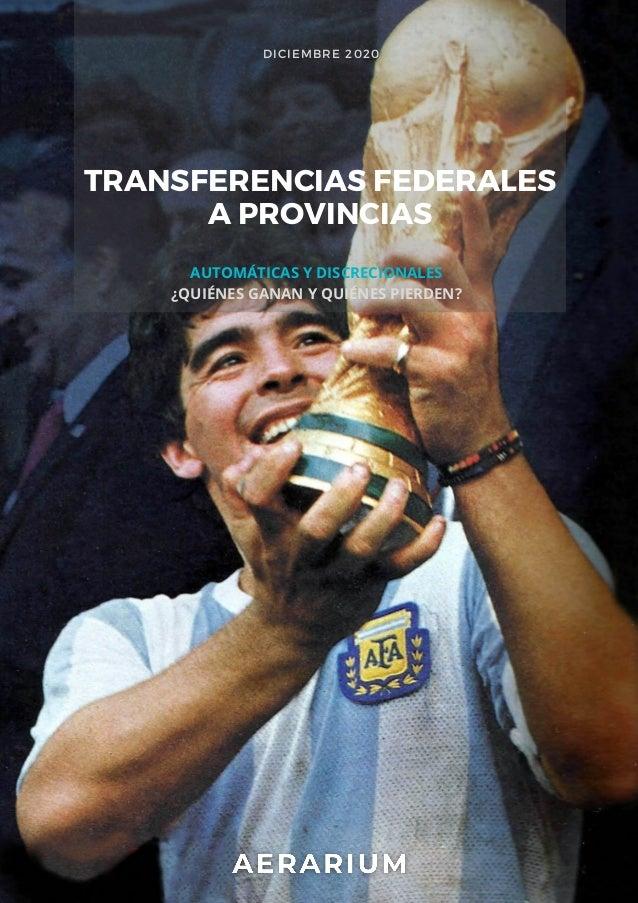 DICIEMBRE 2020 TRANSFERENCIAS FEDERALES A PROVINCIAS AUTOMÁTICAS Y DISCRECIONALES ¿QUIÉNES GANAN Y QUIÉNES PIERDEN?
