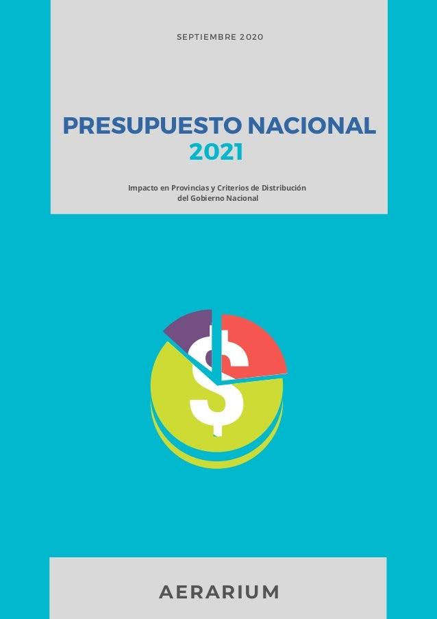 SEPTIEMBRE 2020 PRESUPUESTO NACIONAL 2021 AERARIUM Impacto en Provincias y Criterios de Distribución del Gobierno Nacional