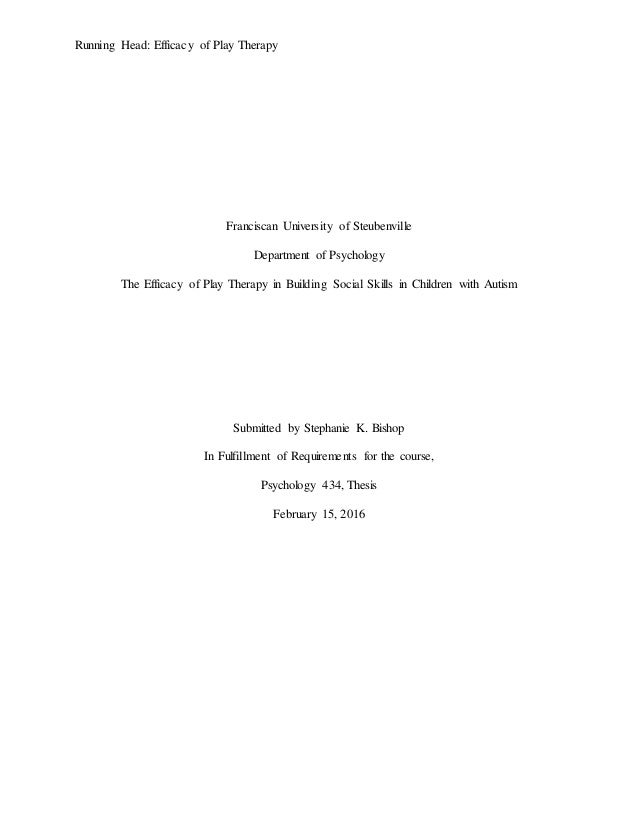Running Head: Efficacy of Play Therapy Franciscan University of Steubenville Department of Psychology The Efficacy of Play...