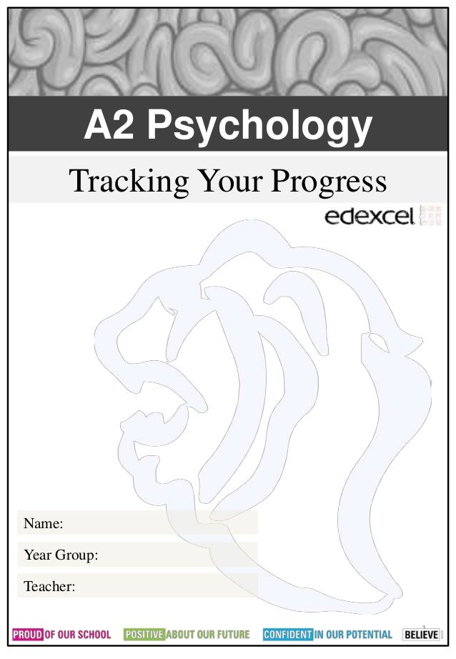 A2 Psychology  Tracking Your Progress  1  Name:  Year Group:  Teacher: