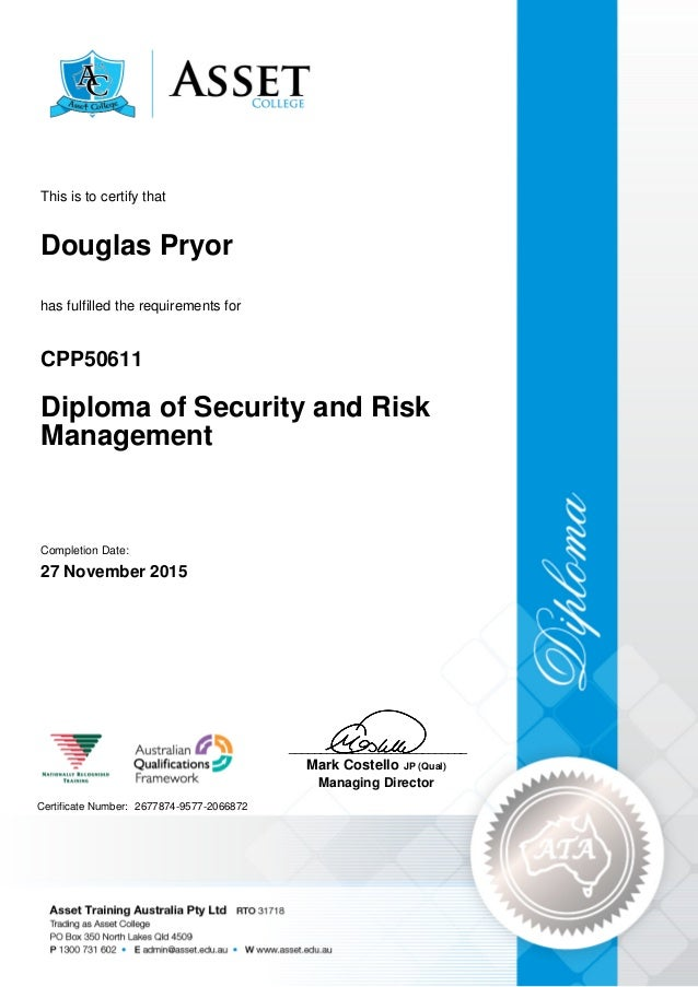 douglas pryor diploma of secutiry risk management  douglas pryor diploma of security and risk management cpp50611 27 2015 this is to certify