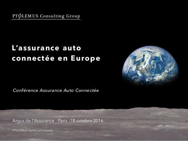 PTOLEMUS Consulting Group L'assurance auto connectée en Europe Argus de l'Assurance - Paris -18 octobre 2016 PTOLEMUS inte...