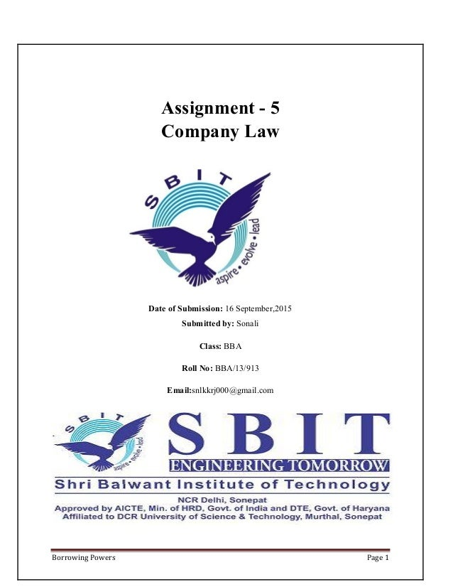 Borrowing Powers Page 1 Assignment - 5 Company Law Date of Submission: 16 September,2015 Submitted by: Sonali Class: BBA R...