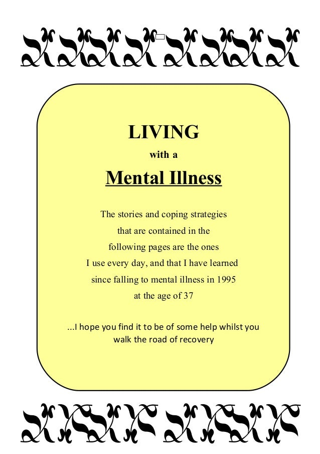 H LIVING with a Mental Illness The stories and coping strategies that are contained in the following pages are the ones I ...