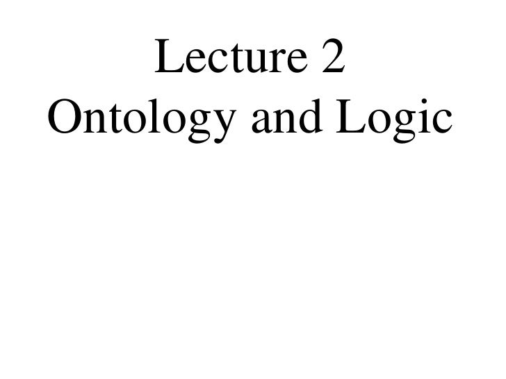 Lecture 2 Ontology and Logic