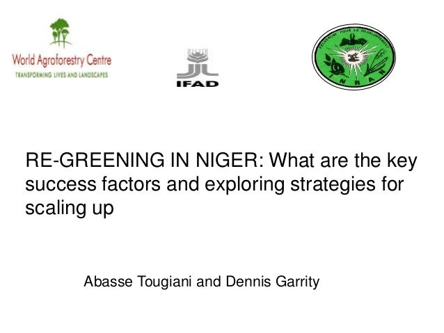 RE-GREENING IN NIGER: What are the key success factors and exploring strategies for scaling up Abasse Tougiani and Dennis ...