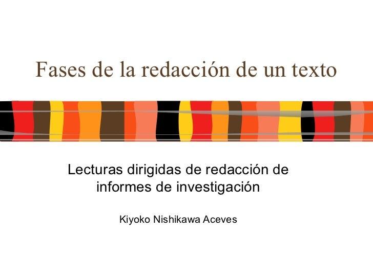 Fases de la redacción de un texto Lecturas dirigidas de redacción de informes de investigación Kiyoko Nishikawa Aceves