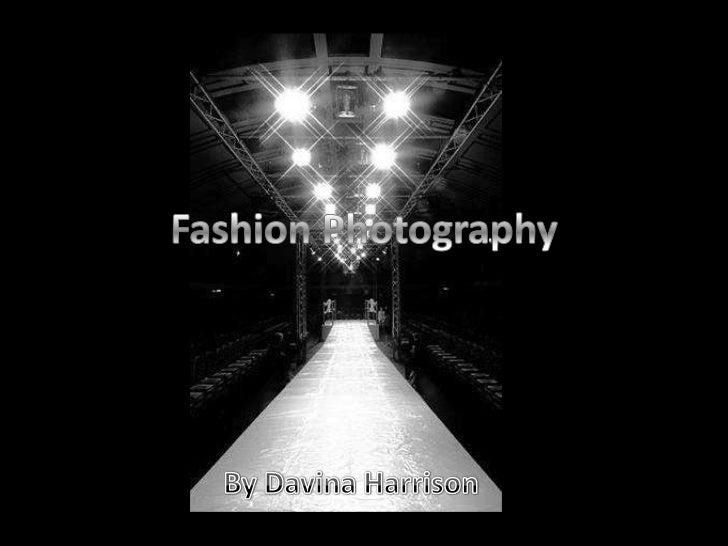 •   Fashion photography is a genre of photography devoted to displaying clothing and    other fashion item•   Fashion phot...