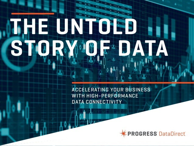 THE UNTOLD STORY OF DATA ACCELERATING YOUR BUSINESS WITH HIGH-PERFORMANCE DATA CONNECTIVITY