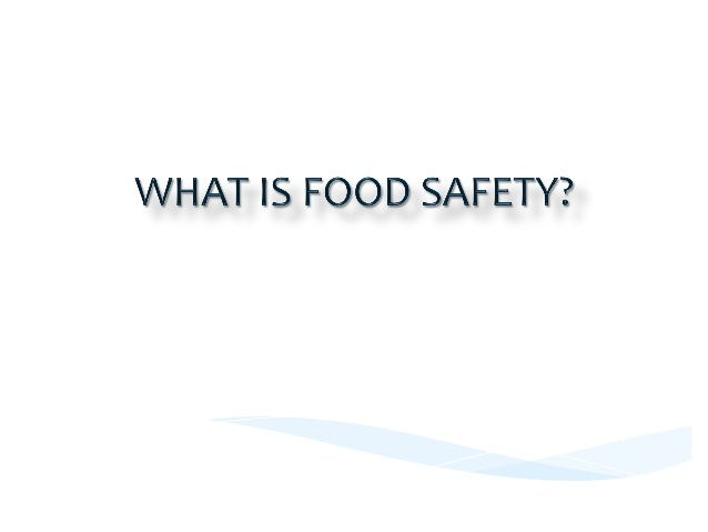 WHAT  IS  FOOD  SAFETY?     *  FOOD  SAFETY  refers  to  the   assurance  that  food  will  ...