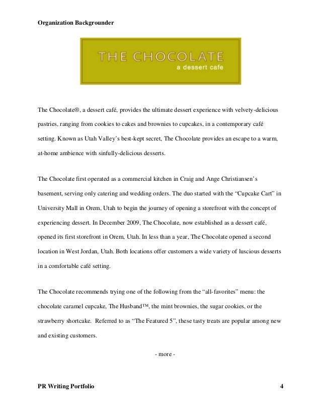 Organization Backgrounder PR Writing Portfolio 4 The Chocolate®, a dessert café, provides the ultimate dessert experience ...
