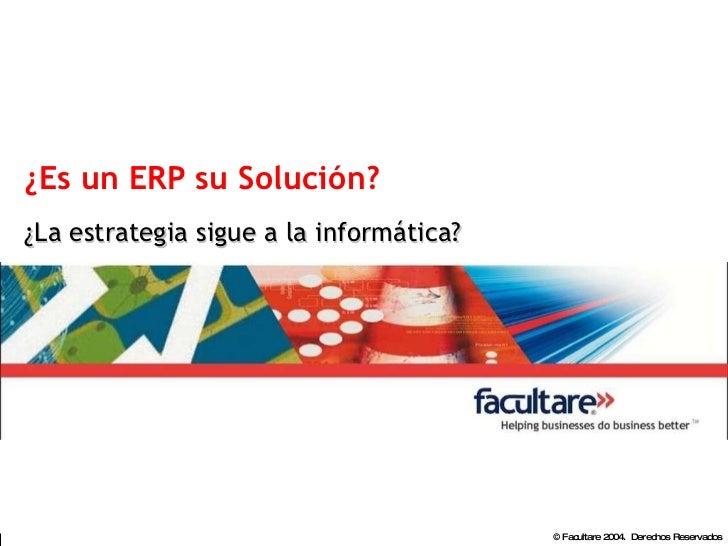 ¿Es un ERP su Solución? ¿La estrategia sigue a la informática?