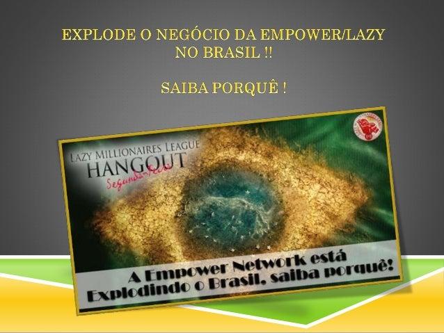 A INTERNET É A POTÊNCIA DO MUNDO A revolução do Internet Marketing através da Empower Network está a explodir no Brasil. O...