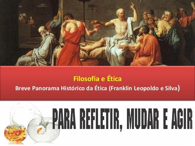 Filosofia e Ética Breve Panorama Histórico da Ética (Franklin Leopoldo e Silva)