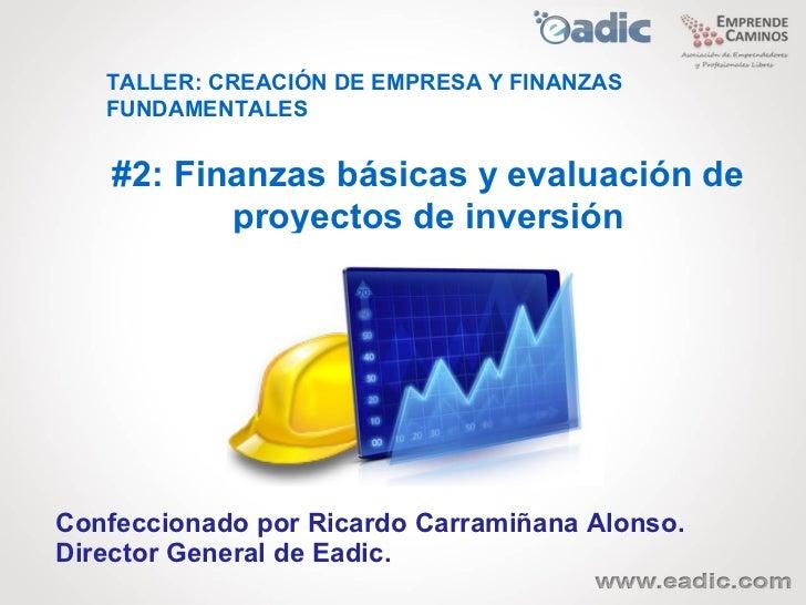 TALLER: CREACIÓN DE EMPRESA Y FINANZAS   FUNDAMENTALES    #2: Finanzas básicas y evaluación de           proyectos de inve...