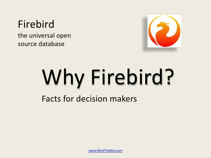 Firebird the universal open source database             Why Firebird?         Facts for decision makers                   ...