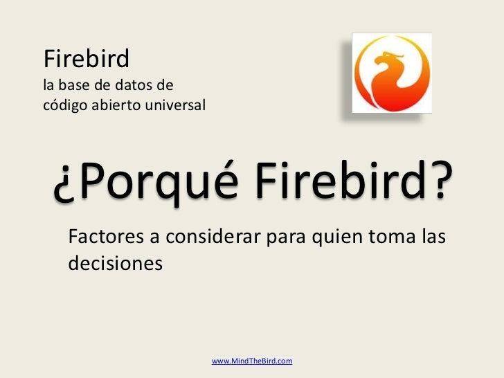 Firebirdla base de datos decódigo abierto universal<br />¿Porqué Firebird?<br />Factores a considerarparaquientomalasdecis...