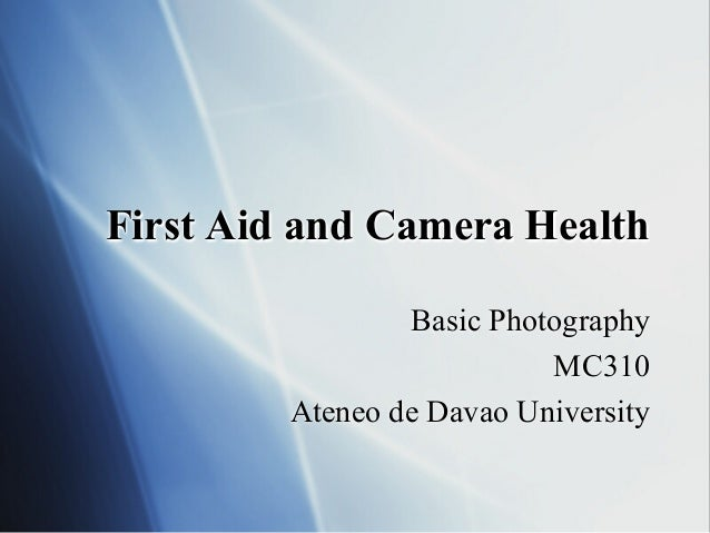 First Aid and Camera Health Basic Photography MC310 Ateneo de Davao University