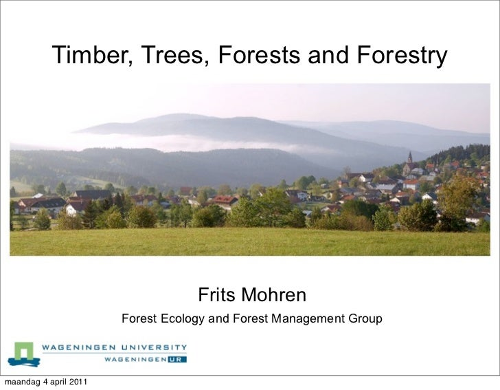 Timber, Trees, Forests and Forestry                                   Frits Mohren                       Forest Ecology an...