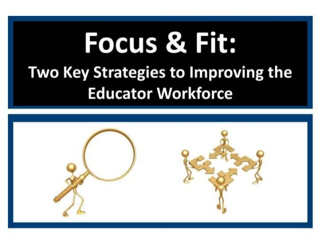 Focus and Fit: Two Key Strategies to Improving the Educator Workforce