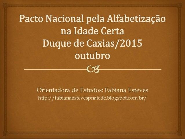 Orientadora de Estudos: Fabiana Esteves http://fabianaestevespnaicdc.blogspot.com.br/