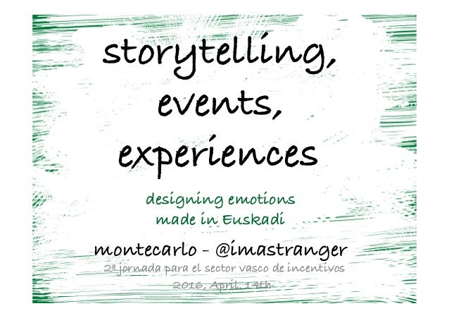 storytelling, events, experiences- - designing emotions made in Euskadi - montecarlo - @imastranger	   2ª jornada para el ...