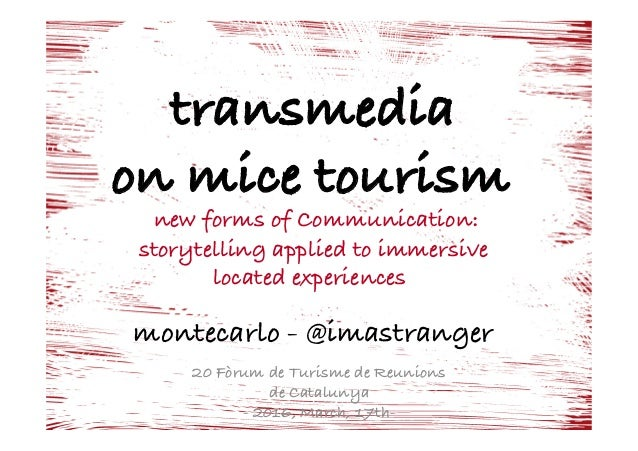 transmedia on mice tourism. -new forms of Communication: storytelling applied to immersive located experiences-­‐	    . mo...