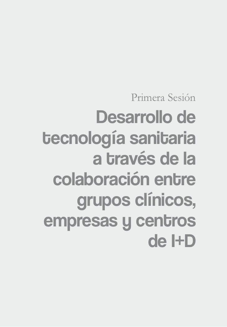 Primera Sesión      Desarrollo detecnología sanitaria      a través de la colaboración entre    grupos clínicos,empresas y...