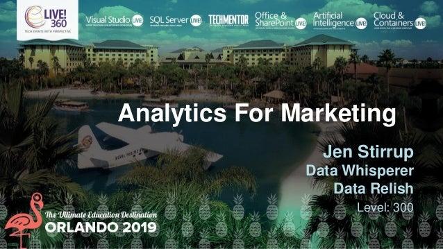 Analytics For Marketing Jen Stirrup Data Whisperer Data Relish Level: 300