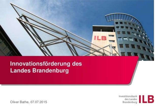 Innovationsförderung des Landes Brandenburg Oliver Bathe, 07.07.2015