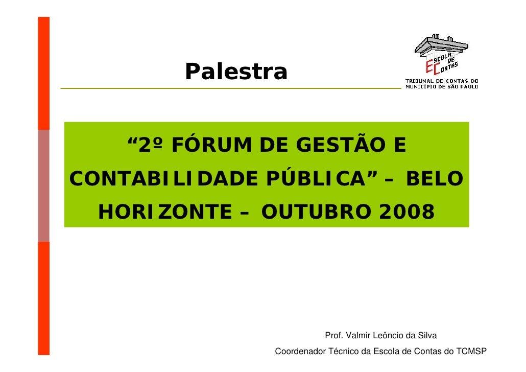"""Palestra       """"2º FÓRUM DE GESTÃO E CONTABILIDADE PÚBLICA"""" – BELO   HORIZONTE – OUTUBRO 2008                             ..."""