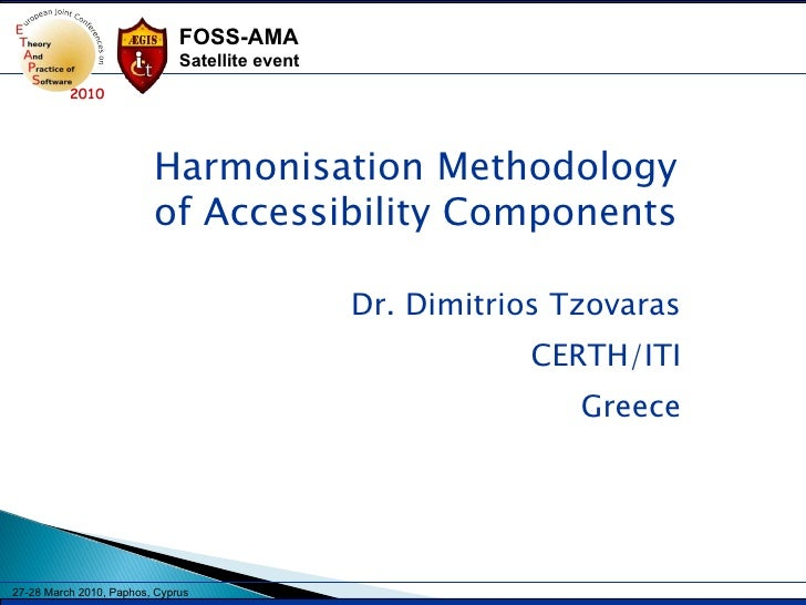 Dr. Dimitrios Tzovaras CERTH/ITI Greece Harmonisation Methodology of Accessibility Components