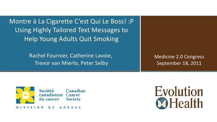 Montre à La Cigarette C'est Qui Le Boss! :P Using Highly Tailored Text Messages to Help Young Adults Quit Smoking Rachel F...