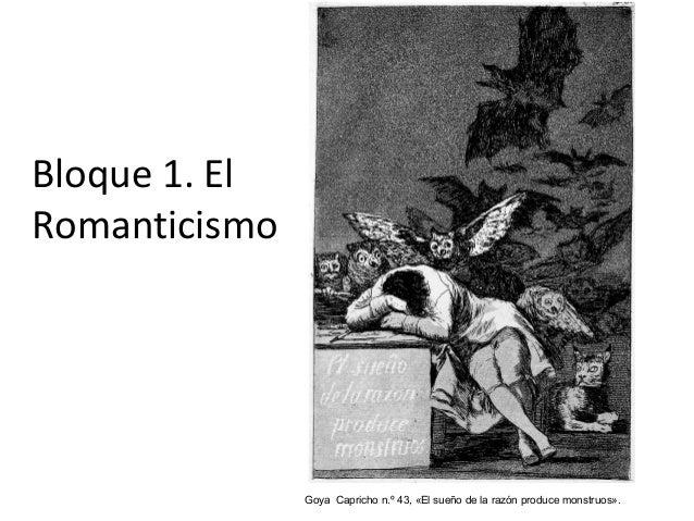 Bloque 1. El Romanticismo Goya Capricho n.º 43, «El sueño de la razón produce monstruos».