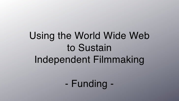 Using the World Wide Web         to Sustain  Independent Filmmaking         - Funding -