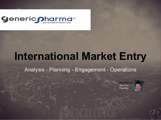 International Market Entry  Analysis - Planning - Engagement - Operations  Prepared by:  Asa Cox  Founder