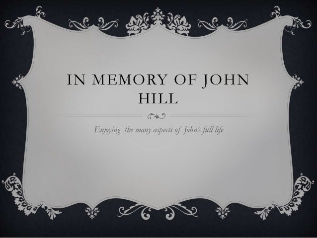 IN MEMORY OF JOHN HILL Enjoying the many aspects of John's full life