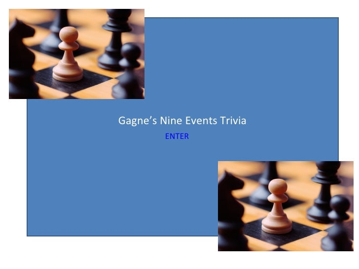 Gagne's Nine Events Trivia ENTER