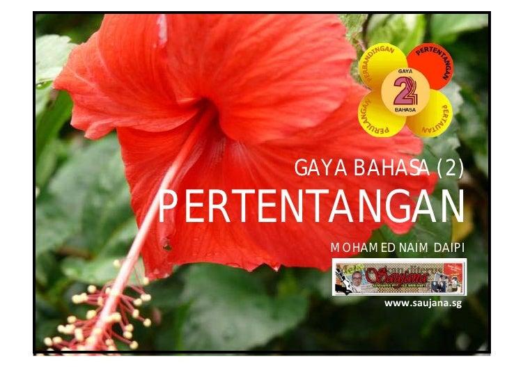GAYA BAHASA (2)  PERTENTANGAN         MOHAMED NAIM DAIPI                   www.saujana.sg