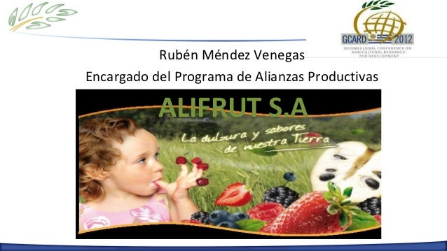 Rubén Méndez VenegasEncargado del Programa de Alianzas Productivas           ALIFRUT S.A