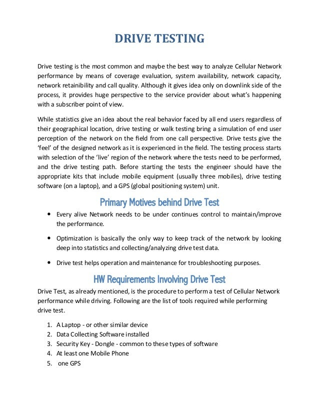 DRIVE TESTING Drive testing is the most common and maybe the best way to analyze Cellular Network performance by means of ...
