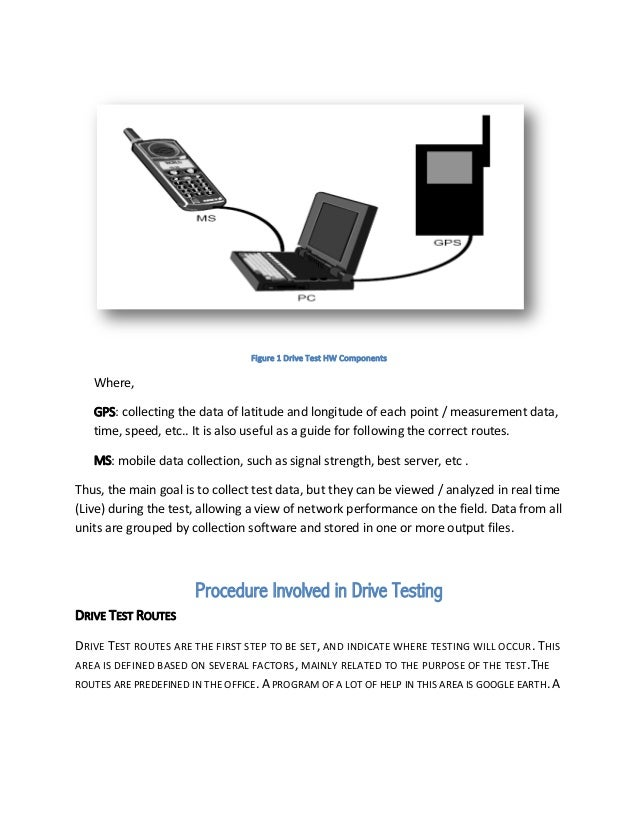 Figure 1 Drive Test HW Components Where, GPS: collecting the data of latitude and longitude of each point / measurement da...