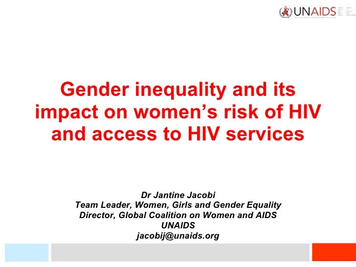 Gender inequality and its impact on women's risk of HIV and access to HIV services Dr Jantine Jacobi Team Leader, Women, G...