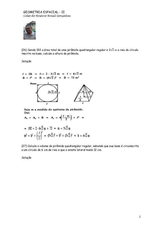 GEOMETRIA ESPACIAL - II Celso do Rosário Brasil Gonçalves  (26) Sendo 192 a área total de uma pirâmide quadrangular regula...