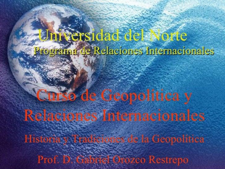 Universidad del Norte Programa de Relaciones Internacionales Curso de Geopolítica y Relaciones Internacionales Historia y ...
