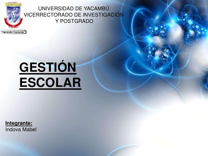 UNIVERSIDAD DE YACAMBÚ       VICERRECTORADO DE INVESTIGACIÓN                 Y POSTGRADO     GESTIÓN     ESCOLARIntegrante...