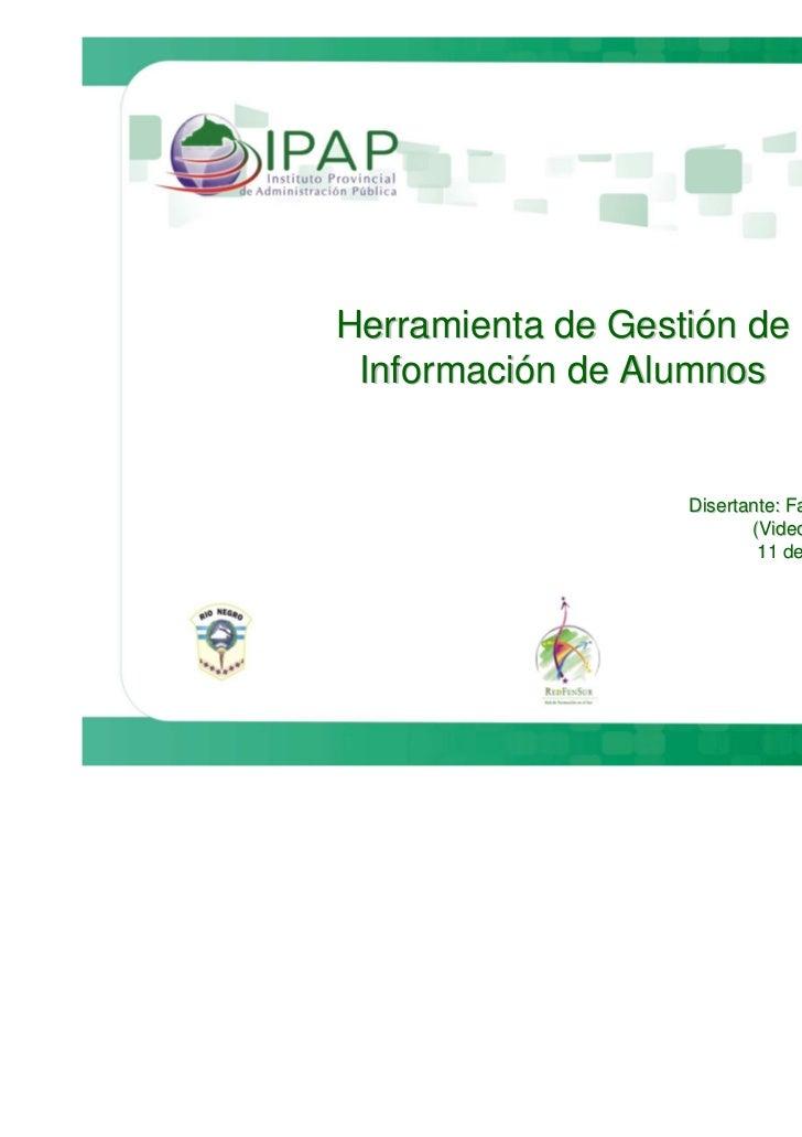 Herramienta de Gestión de Información de Alumnos                   Disertante: Facundo Muñoz                              ...