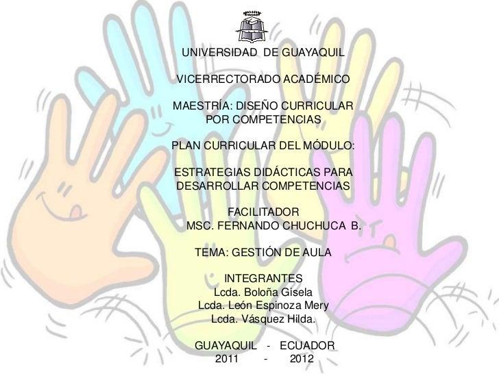 UNIVERSIDAD DE GUAYAQUILVICERRECTORADO ACADÉMICOMAESTRÍA: DISEÑO CURRICULAR    POR COMPETENCIASPLAN CURRICULAR DEL MÓDULO:...